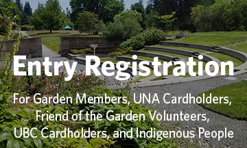 UBC Botanical Garden - click here to book your entry (for Garden Members, Friend of the Garden Volunteers, UBC Cardholders, UNA Cardholders, and Indigenous People)